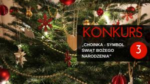 """3. edycja konkursu """"Choinka – symbol Świąt Bożego Narodzenia"""""""