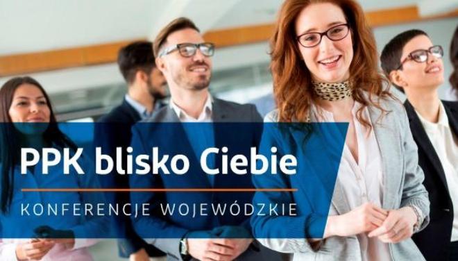 """Konferencję i szkolenie """"PPK blisko Ciebie""""."""